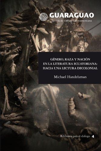 Género, raza y nación en la literatura ecuatoriana: hacia una lectura decolonial (Guaraguao. Revista de cultura latinoamericana. nº 38) por Michael Handelsman