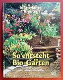 So entsteht ein Bio- Garten. Für alle, die anfangen und es richtig machen wollen