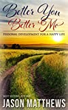Image de Better You, Better Me: Personal Development for a Happy Life (English Edition)