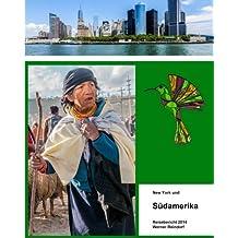 New York und Südamerika Reisebericht 2014 (Unglaubliche Reisen - unbelievable journeys.)