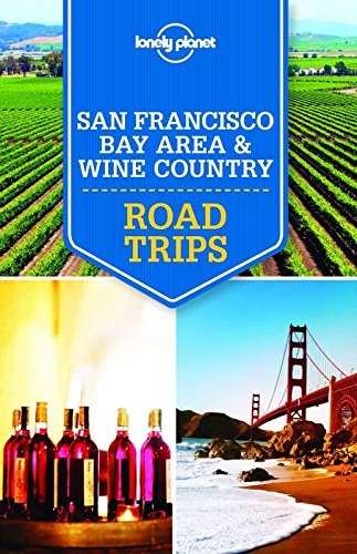 Lonely Planet San Francisco Bay Area & Wine Country Road Trips (Travel Guide)