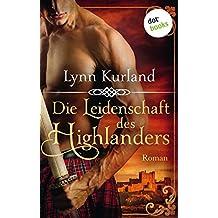 Die Leidenschaft des Highlanders: Roman