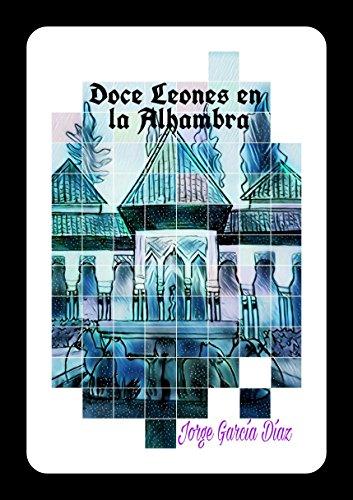 Doce Leones en La Alhambra: El éxito del consejo de Granada. (Infinita Alhambra nº 2) por Jorge García Díaz