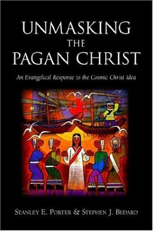 Unmasking the Pagan Christ: An Evangelical Response to the Cosmic Christ Idea by Stanley E. Porter (2006-06-01)