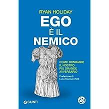 Ego è il nemico: Come dominare il nostro più grande avversario (Italian Edition)