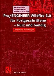 Pro/ENGINEER Wildfire 3.0 für Fortgeschrittene - kurz und bündig: Grundlagen mit Übungen (Studium Technik)