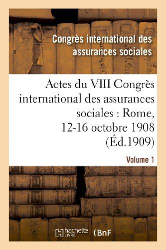 Actes du VIII Congrès international des assurances sociales : Rome, 12-16 octobre 1908. Volume 1