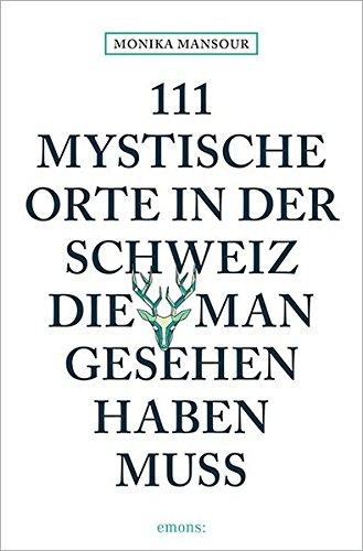 111 mystische Orte in der Schweiz, die man gesehen haben muss (11 Orte ...)