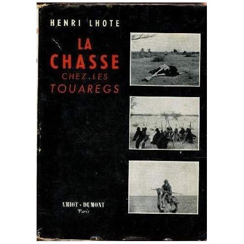 Henri Lhote,... La Chasse chez les Touaregs