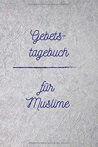 Gebetstagebuch - für Muslime: Tagebuch - Notizbuch - Merkheft - Album - Workbook zum Selbstgestalten - Zeit um Momente des Glaubens zu tanken