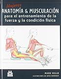 Mujeres. Anatomía&Musculación para el entrenamiento de la fuerza y la...