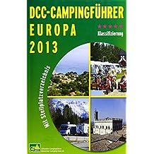 DCC-Campingführer 2013: über 1400 Campningplätze in Deutschland und 6000 in Europa, Detailinformationen inkl. Mailadresse und Internet, GPS-Angaben, Zusatzinformationen zu Alpanpässe und Wintercamping