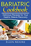 Bariatric Cookbook: Delicious Recipes for Your Gastric Sleeve Recovery (Gastric Sleeve Cookbook, Bariatric Cookbook, Bariatric Surgery, Gastric Bypass Cookbook, Gastric Sleeve Book 2)