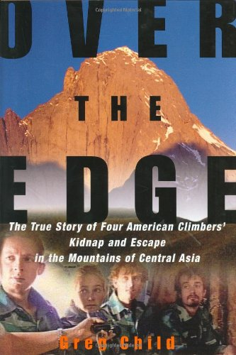Over the Edge: The True Story of Four American Climbers' Kidnap and Escape in the Mountains of Central Asia par Greg Child