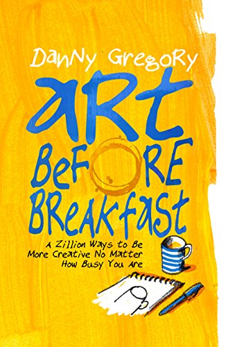 Art Before Breakfast: A Zillion Ways to be More Creative No Matter How Busy You Are (English Edition)