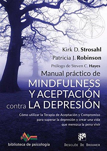 Manual práctico de Mindfulness y Aceptación contra la depresión. Cómo utilizar l (Biblioteca de Psicología) por Kirk D. Stroshal