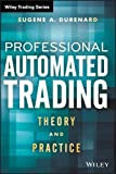 Professional Automated Trading: Theory and Practice (Wiley Trading Series)