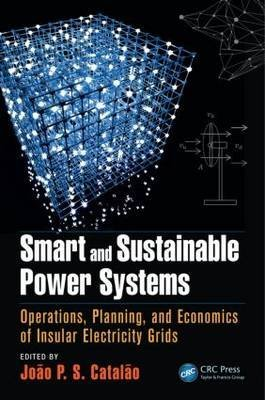 [(Smart and Sustainable Power Systems : Operations, Planning, and Economics of Insular Electricity Grids)] [Edited by Joao P. S. Catalao] published on (June, 2015)