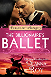 The Billionaire's Ballet: A Contemporary Billionaire Friends to Lovers Romance (Friends with Benefits)