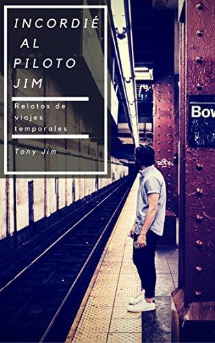 Incordié al piloto Jim: Viajes en el tiempo y aventuras siderales por Tony Jim