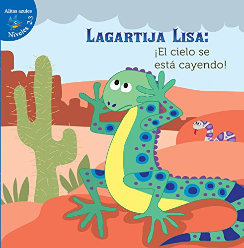 Lagartija Lisa: El Cielo Se Esta Cayendo! (Lizzie Little, the Sky Is Falling!) (Niveles 2-3 Alitas Azules (Little Birdie Readers, 2-3 Blue)) (Sky Blue Snake)