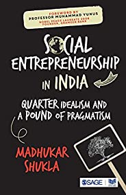 Social Entrepreneurship in India : Quarter Idealism and a Pound of Pragmatism