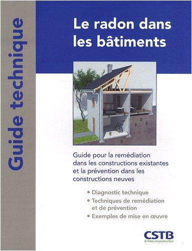 Le radon dans les bâtiments: Guide pour la remédiation dans les constructions existantes et la prévention dans les constructions neuves.