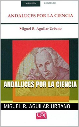 Andaluces por la ciencia por Miguel R. Aguilar Urbano