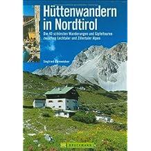 Hüttenwandern in Nordtirol: Die 40 schönsten Wanderungen und Gipfeltouren zwischen Lechtaler und Zillertaler Alpen