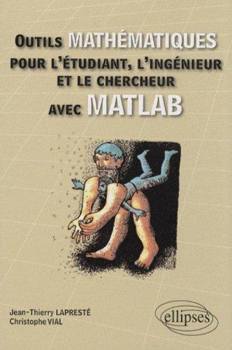 Outils mathématiques pour l'étudiant, l'ingénieur et le chercheur avec MATLAB par Jean-Thierry Lapresté