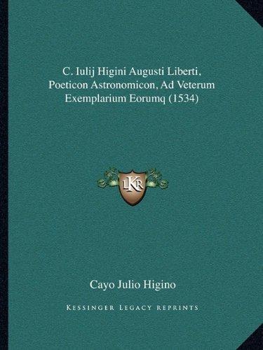 C. Iulij Higini Augusti Liberti, Poeticon Astronomicon, Ad Veterum Exemplarium Eorumq (1534) (Latin Edition) by Cayo Julio Higino (2010-09-10)