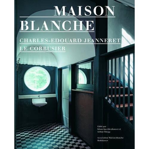 Charles Edouard Jeanneret Le Corbusier Maison Blanche