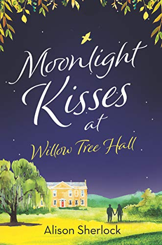 Moonlight Kisses at Willow Tree Hall (The Willow Tree Hall Series Book 4) by [Sherlock, Alison]