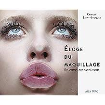 Eloge du maquillage : du cosmos aux cosmétiques: Essais - documents
