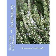 Rosemary - Rosmarinus officinalis: Rosmarinus officinalis (Natural Herbal Living Magazine Book 2) (English Edition)