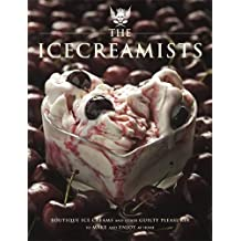 The Icecreamists: Boutique Ice Creams and Other Guilty Pleasures to Make and Enjoy at Home by O'Connor, Matt (2014) Taschenbuch