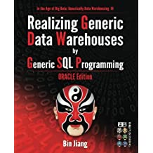 Realizing Generic Data Warehouses by Generic SQL Programming: Oracle Edition: Volume 3 (In the Age of Big Data: Generically Data Warehousing)