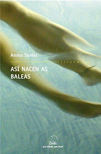 Así nacen as baleas (Literaria Book 251) (Galician Edition) por Anxos Sumai