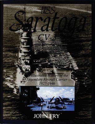 [(U.S.S.Saratoga (CV-3) : An Illustrated History of the Legendary Aircraft Carrier 1927-1946)] [By (author) John Fry] published on (September, 2004)
