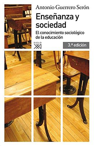 Enseñanza y sociedad: El conocimiento sociológico de la educación (Siglo XXI de España General) por Antonio Guerrero Serón