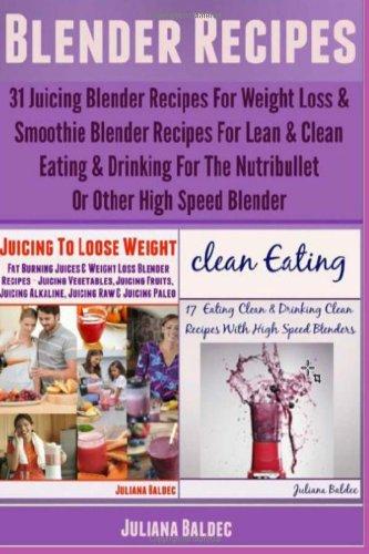 Blender Recipes: 31 Juicing Blender Recipes For Weight Loss & Smoothie Blender Recipes