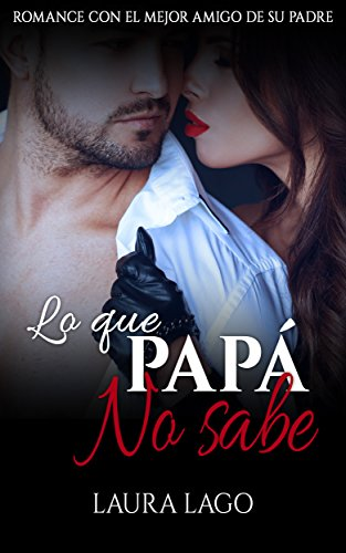 Lo que Papá no Sabe: Romance con el Mejor Amigo de su Padre (Novela Erótica y Romántica en Español nº 1)
