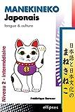 Manekineko Japonais : Langue et culture, niveau 2 - intermédiaire...