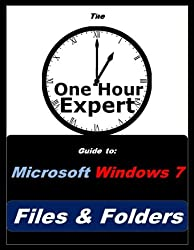 One Hour Expert: Microsoft Windows 7 Files & Folders (English Edition)