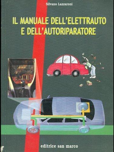 Il manuale dell'elettrauto e dell'autoriparatore. Tecnologie elettriche ed elettroniche all'autoveicolo