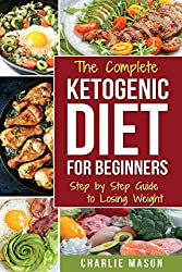 Ketogenic Diet for Beginners: Lose a Lot of Weight Fast Using Your Body's Natural Processes (Diet Ketogenic Weight Loss Recipes)