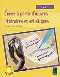 Écrire à partir d'œuvres littéraires et artistiques (+ CD-Rom)