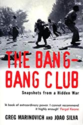 The Bang-Bang Club: Snapshots from a Hidden War: The Making of the New South Africa