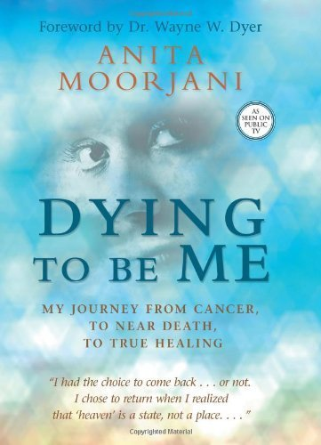 Dying To Be Me: My Journey from Cancer, to Near Death, to True Healing by Moorjani, Anita (2012) Hardcover