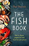 The Fish Book: How to choose, prepare and cook fresh fish and seafood
